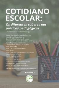 COTIDIANO ESCOLAR: <br> os diferentes saberes nas práticas pedagógicas <br> Coleção Cotidiano Escolar - Volume 1