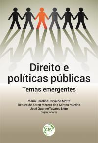 DIREITO E POLÍTICAS PÚBLICAS: <br>temas emergentes