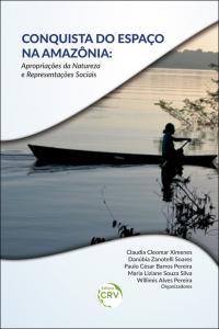 CONQUISTA DO ESPAÇO NA AMAZÔNIA:<br> apropriações da natureza e representações sociais
