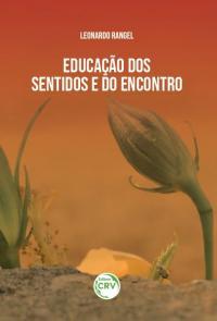 EDUCAÇÃO DOS SENTIDOS E DO ENCONTRO