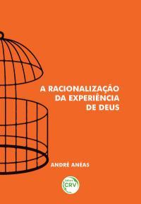 A RACIONALIZAÇÃO DA EXPERIÊNCIA DE DEUS