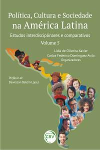 POLÍTICA, CULTURA E SOCIEDADE NA AMÉRICA LATINA: <br>estudos interdisciplinares e comparativos - <br>VOLUME 5