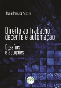 DIREITO AO TRABALHO DECENTE E AUTOMAÇÃO: <br>desafios e soluções