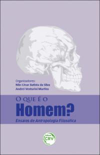 O QUE É O HOMEM? <br>Ensaios de antropologia filosófica