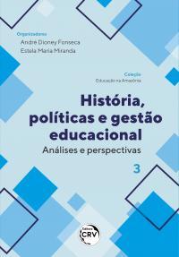 HISTÓRIA, POLÍTICAS E GESTÃO EDUCACIONAL: <br>análises e perspectivas <br> Coleção Educação na Amazônia - Volume 3