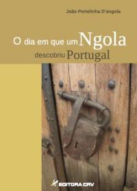 O DIA EM QUE UM NGOLA DESCOBRIU PORTUGAL
