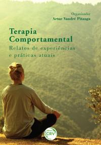 TERAPIA COMPORTAMENTAL: <br>relatos de experiências e práticas atuais