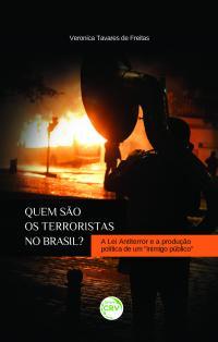 """QUEM SÃO OS TERRORISTAS NO BRASIL?<br> A lei antiterror e a produção política de um """"inimigo público"""""""