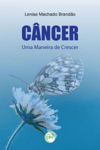 CÂNCER ‒ UMA MANEIRA DE CRESCER
