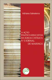 A AÇÃO POLÍTICO-EDUCATIVA DA IGREJA CATÓLICA N'O JORNAL DE MARINGÁ