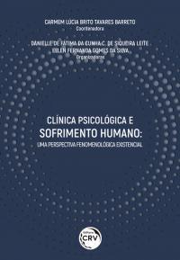 CLÍNICA PSICOLÓGICA E SOFRIMENTO HUMANO: <br>uma perspectiva fenomenológica existencial