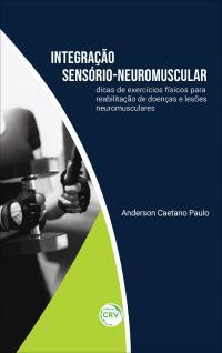 INTEGRAÇÃO SENSÓRIO-NEUROMUSCULAR:<br> dicas de exercícios físicos para reabilitação de doenças e lesões neuromusculares