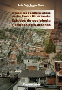 EVANGÉLICOS E PERIFERIA URBANA EM SÃO PAULO E RIO DE JANEIRO:<br>estudos de sociologia e antropologia urbanas