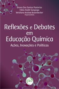 REFLEXÕES E DEBATES EM EDUCAÇÃO QUÍMICA:<br>ações, inovações e políticas