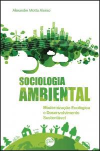 SOCIOLOGIA AMBIENTAL:<br>modernização ecológica e desenvolvimento sustentável
