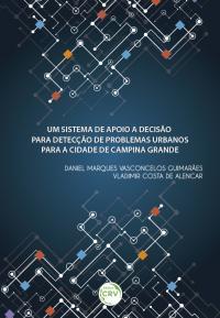 UM SISTEMA DE APOIO A DECISÃO PARA DETECÇÃO DE PROBLEMAS URBANOS PARA A CIDADE DE CAMPINA GRANDE