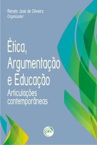 ÉTICA, ARGUMENTAÇÃO E EDUCAÇÃO:<br>articulações contemporâneas