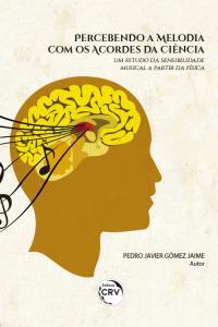 PERCEBENDO A MELODIA COM OS ACORDES DA CIÊNCIA: <br>um estudo da sensibilidade musical a partir da Física