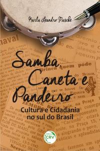 SAMBA, CANETA E PANDEIRO: <br>cultura e cidadania no sul do Brasil