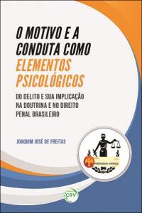 O MOTIVO E A CONDUTA COMO ELEMENTOS PSICOLÓGICOS DO DELITO E SUA IMPLICAÇÃO NA DOUTRINA E NO DIREITO PENAL BRASILEIRO