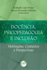DOCÊNCIA, PSICOPEDAGOGIA E INCLUSÃO:<br> motivações, contextos e perspectivas