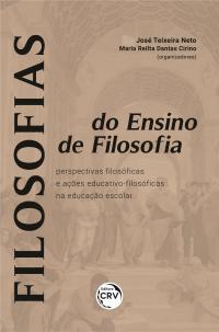 FILOSOFIAS DO ENSINO DE FILOSOFIA: <br>perspectivas filosóficas e ações educativo-filosóficas na educação escolar