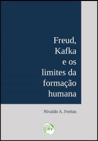 FREUD, KAFKA E OS LIMITES DA FORMAÇÃO HUMANA