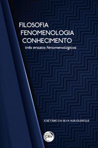 FILOSOFIA – FENOMENOLOGIA – CONHECIMENTO: <br>três ensaios fenomenológicos