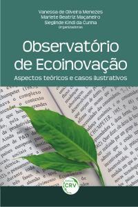 OBSERVATÓRIO E ECOINOVAÇÃO:<br> aspectos teóricos e casos ilustrativos