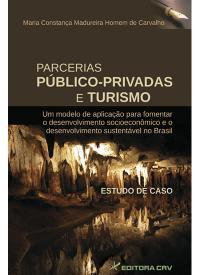 PARCERIAS PÚBLICO PRIVADAS E TURISMO: <br>um modelo de aplicação para fomentar o desenvolvimento socioeconômico e o desenvolvimento sustentável no Brasil – Estudo de Caso