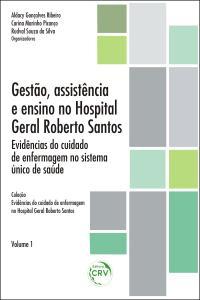 GESTÃO, ASSISTÊNCIA E ENSINO NO HOSPITAL GERAL ROBERTO SANTOS:<br> evidências do cuidado de enfermagem no Sistema Único de Saúde