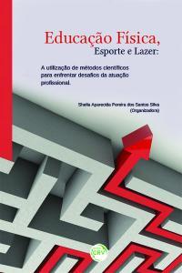 EDUCAÇÃO FÍSICA, ESPORTE E LAZER:<br> a utilização de métodos científicos para enfrentar desafios da atuação profissional
