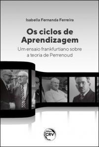 OS CICLOS DE APRENDIZAGEM: <br> um ensaio frankfurtiano sobre a teoria de Perrenoud