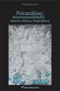 PSICANÁLISE E HOMOSSEXUALIDADES: <br> teoria, clínica e biopolítica