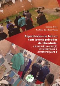 EXPERIÊNCIAS DE LEITURA COM JOVENS PRIVADOS DE LIBERDADE: <br> a suspensão da condição de prisioneiros e a (re)construção de si