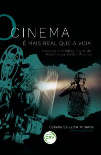 O CINEMA É MAIS REAL QUE A VIDA: <br>crônicas cinematográficas de Maiolino de Castro Miranda