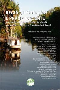 REGIÃO, EDUCAÇÃO E PRÁXIS DOCENTE:<BR> da totalidade da mesorregião de Marajó para a microrregião de Portel no Pará, Brasil