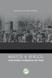 INSULTOS E AFAGOS:<br> Silvio Romero e os debates de seu tempo