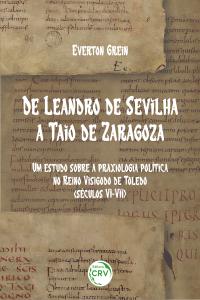 DE LEANDRO DE SEVILHA A TAIO DE ZARAGOZA: <br> um estudo sobre a praxiologia política no Reino Visigodo de Toledo (séculos VI-VII)