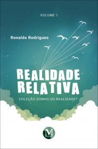 REALIDADE RELATIVA <br>Coleção Sonho ou Realidade?<br> Volume 1