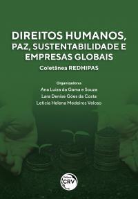 DIREITOS HUMANOS, PAZ, SUSTENTABILIDADE E EMPRESAS GLOBAIS <br> Coletânea REDHIPAS