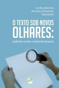 O TEXTO SOB NOVOS OLHARES:<br> ampliando conceitos e atualizando pesquisas