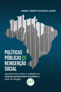 POLÍTICAS PÚBLICAS DE REINSERÇÃO SOCIAL:<br> apontamentos sobre a realidade do sistema penitenciário brasileiro a partir de Sergipe