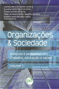 ORGANIZAÇÕES & SOCIEDADE:<br> práticas e pesquisas em trabalho, educação e saúde Volume 1