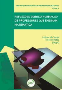 REFLEXÕES SOBRE A FORMAÇÃO DE PROFESSORES QUE ENSINAM MATEMÁTICA <br>Série Professor de matemática em desenvolvimento profissional Volume IV