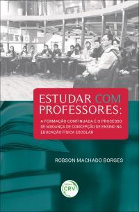 ESTUDAR COM PROFESSORES:  <br>a formação continuada e o processo de mudança de concepção de ensino na educação física escolar