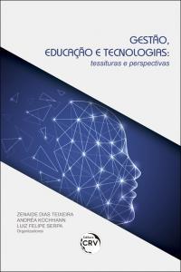 GESTÃO, EDUCAÇÃO E TECNOLOGIAS:<br> tessituras e perspectivas