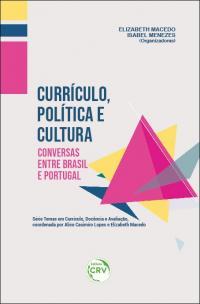CURRÍCULO, POLÍTICA E CULTURA:<br> conversas entre Brasil e Portugal