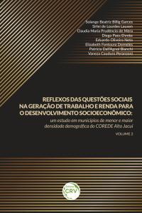 REFLEXOS DAS QUESTÕES SOCIAIS NA GERAÇÃO DE TRABALHO E RENDA PARA O DESENVOLVIMENTO SOCIOECONÔMICO: <br>um estudo em municípios de menor e maior densidade demográfica do COREDE Alto Jacuí <br> Volume 2