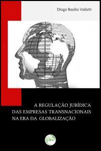 A REGULAÇÃO JURÍDICA DAS EMPRESAS TRANSNACIONAIS NA ERA DA GLOBALIZAÇÃO